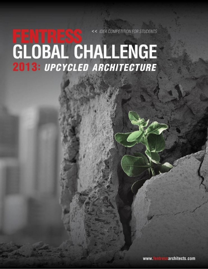 Fentress Global Challenge 2013: Upcycled Architecture