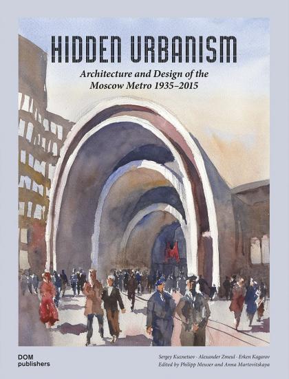 Скрытый урбанизм. Архитектура и дизайн Московского метро 1935-2015