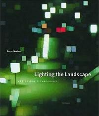 Lighting the Landscape : Art, Design, Technologies
