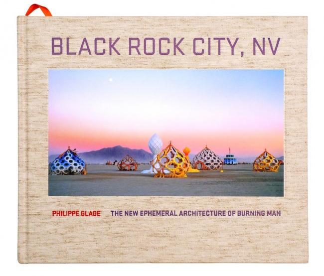 Обложка книги Филиппа Глэйда The New Ephemeral Architecture of Burning Man © Philippe Glade