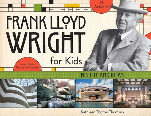 Frank Lloyd Wright for Kids: His Life and Ideas