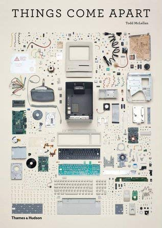 Things Come Apart: A Teardown Manual for Modern Living